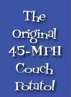 The Original 45-MPH Couch Potato